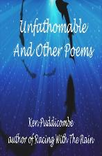 Front Cover - Unfathomable And Other Poems by Ken Puddicombe